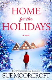 Home for the Holidays: The most heartwarming, cosy romance you'll read this Christmas! ebook by Sue Moorcroft