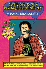 Confessions of a Raving, Unconfined Nut - Misadventures in the Counterculture ebook by Paul Krassner