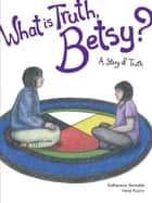 What is Truth, Betsy? - A Story of Truth ebook by Katherena Vermette, Irene Kuziw