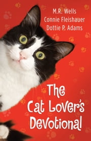 The Cat Lover's Devotional ebook by M.R. Wells,Connie Fleishauer,Dottie Adams