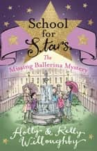 School for Stars: The Missing Ballerina Mystery - Book 6 ebook by Holly Willoughby, Kelly Willoughby