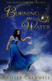 Burning in Water ebook by Arielle Caldwell