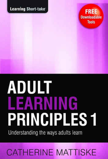 Adult Learning Principles 1: Engaging the Adult Learner - Engaging the Adult Learner ebook by Catherine Mattiske