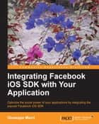 Integrating Facebook iOS SDK with Your Application ebook by Giuseppe Macrì