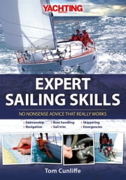 Expert Sailing Skills: No Nonsense Advice that Really Works ebook by Tom Cunliffe