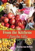 From the Kitchens of Pancho Villa ebook by Karina Ann Betlem