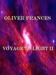 Voyage to Light II ebook by Oliver Frances
