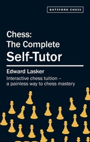 Chess: The Complete Self-Tutor ebook by Edward Lasker