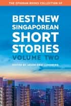 The Epigram Books Collection of Best New Singaporean Short Stories - Volume Two ebook by Jason Erik Lundberg