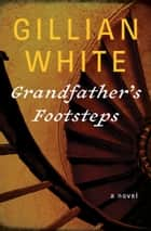 Grandfather's Footsteps - A Novel ebook by Gillian White
