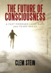 The Future of Consciousness ebook by Clem Stein