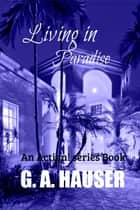 Living in Paradise An Action! Series Book ebook by GA Hauser