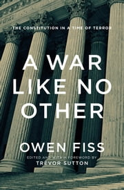 A War Like No Other - The Constitution in a Time of Terror ebook by Owen Fiss,Trevor Sutton