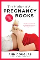 The Mother Of All Pregnancy Books 3rd Edition - An All-Canadian Guide to Conception, Birth and Everything in Between ebook by Ann Douglas
