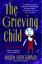 The Grieving Child ebook by Helen Fitzgerald