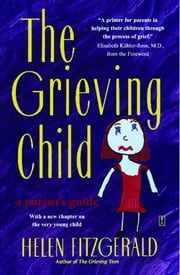 The Grieving Child - A Parent's Guide ebook by Helen Fitzgerald