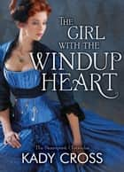 The Girl with the Windup Heart (The Steampunk Chronicles, Book 7) ebook by Kady Cross