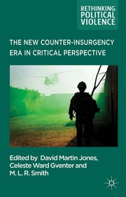 The New Counter-insurgency Era in Critical Perspective ebook by Celeste Ward Gventer,David Martin Jones,M.L.R Smith