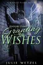Kindling Flames: Granting Wishes ebook door Julie Wetzel