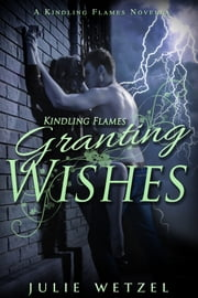 Kindling Flames: Granting Wishes ebook by Julie Wetzel