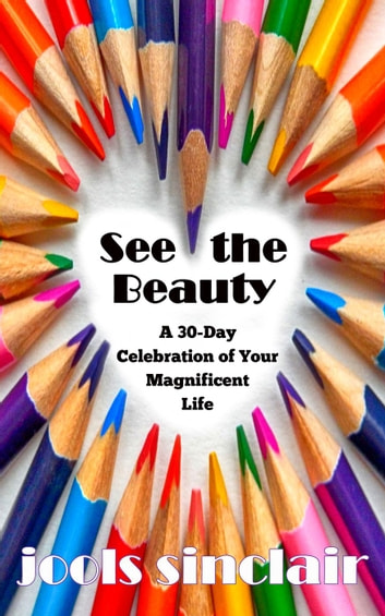 See the Beauty: A 30-Celebration of Your Magnificent Life ebook by Jools Sinclair