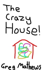 The Crazy House: A Children's Novel ebook by Greg Mathews