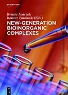 New-Generation Bioinorganic Complexes ebook by David Barras,Mathieu Heulot,Malgorzata Teresa Kaczmarek,Hadi Khalil,Lechoslaw Lomozik,Akira Odani,Kazuma Ogawa,Monika Skrobanska,Osamu Yamauchi,Renata Jastrzab,Bartosz Tylkowski