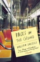 Faces in the Crowd ebook by Christina MacSweeney, Valeria Luiselli, PhD