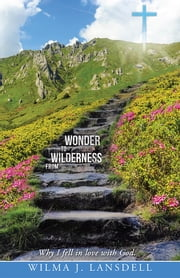 From Wilderness to Wonder - Why I fell in love with God. ebook by Wilma J. Lansdell
