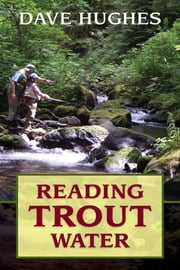 Reading Trout Water ebook by Dave Hughes