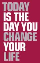 Today Is the Day You Change Your Life ebook by Elaine Harrison
