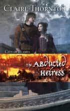 The Abducted Heiress ebook by Claire Thornton