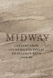 Midway - Letters from Ian Hamilton Finlay to Stephen Bann 1964-69 ebook by Ian Hamilton Finlay,Stephen Bann