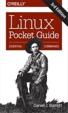 Linux Pocket Guide - Essential Commands ebook by Daniel J. Barrett