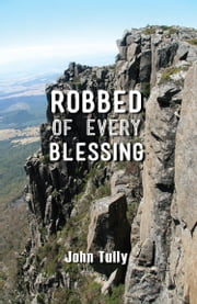 Robbed of Every Blessing ebook by John Tully