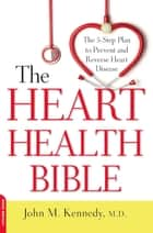 The Heart Health Bible ebook by John M. Kennedy, M.D.