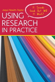 Using Research in Practice - It Sounds Good, But Will It Work? ebook by Jaqui Hewitt-Taylor