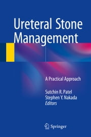 Ureteral Stone Management - A Practical Approach ebook by Stephen Y. Nakada,Sutchin Patel