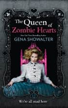 The Queen Of Zombie Hearts (The White Rabbit Chronicles, Book 3) ebook by Gena Showalter