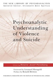 Psychoanalytic Understanding of Violence and Suicide ebook by Perelberg, Rosine Jozef