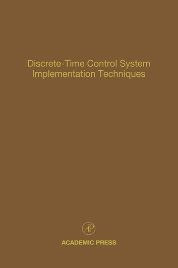 Discrete-Time Control System Implementation Techniques - Advances in Theory and Applications ebook by Cornelius T. Leondes