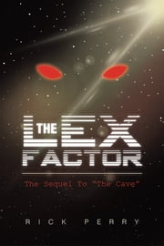"The Lex Factor - The Sequel To ""The Cave"" ebook by Rick Perry"