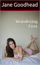 Wandering Feet: My First Footjob (Taboo Forbidden Erotica) ebook by Jane Goodhead