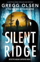 Silent Ridge - A gripping crime thriller and mystery ekitaplar by Gregg Olsen