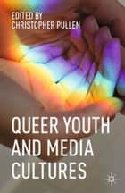 Queer Youth and Media Cultures ebook by Christopher Pullen