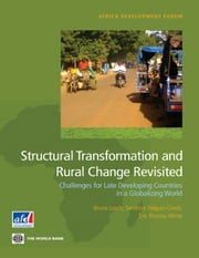Structural Transformation and Rural Change Revisited: Challenges for Late Developing Countries in a Globalizing World ebook by Bruno Losch,Sandrine Freguin-Gresh,Eric Thomas White