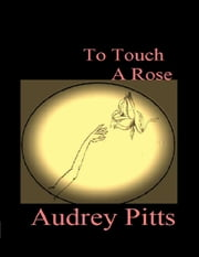 To Touch a Rose ebook by Audrey Pitts