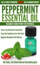 Peppermint Essential Oil The #1 Most Powerful Energy Oil in Aromatherapy Research Studies Prove Effectiveness Focus, Pay Attention, Stay Alert