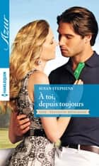 A toi, depuis toujours ebook by Susan Stephens