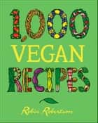 1,000 Vegan Recipes ebook by Robin Robertson